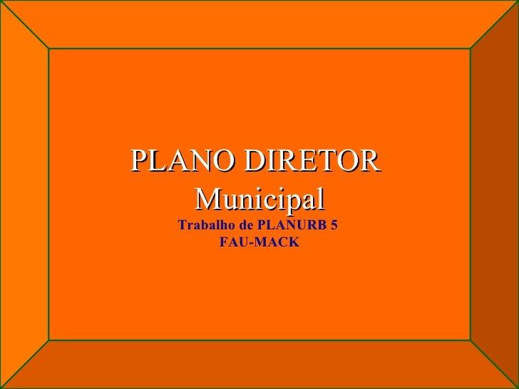 PLANO DIRETOR  Municipal Trabalho de PLANURB 5  FAU-MACK