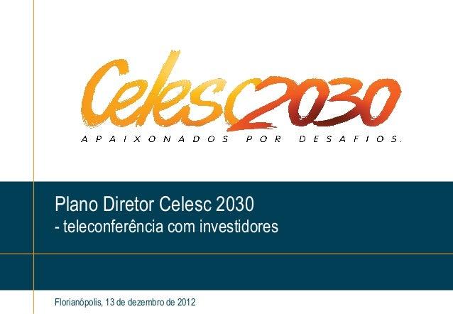 Florianópolis, 13 de dezembro de 2012Plano Diretor Celesc 2030- teleconferência com investidores