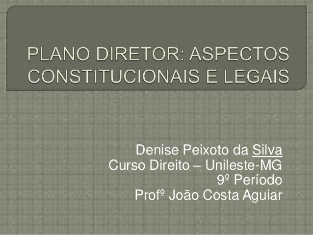 Denise Peixoto da Silva Curso Direito – Unileste-MG 9º Período Profº João Costa Aguiar
