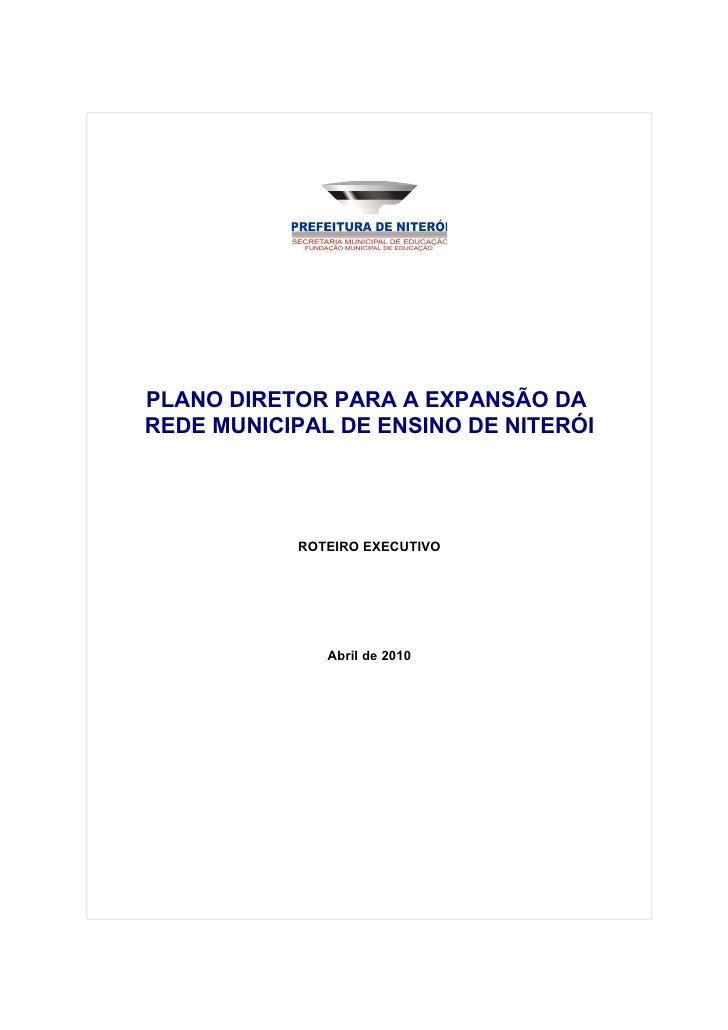 PLANO DIRETOR PARA A EXPANSÃO DA REDE MUNICIPAL DE ENSINO DE NITERÓI                ROTEIRO EXECUTIVO                   Ab...