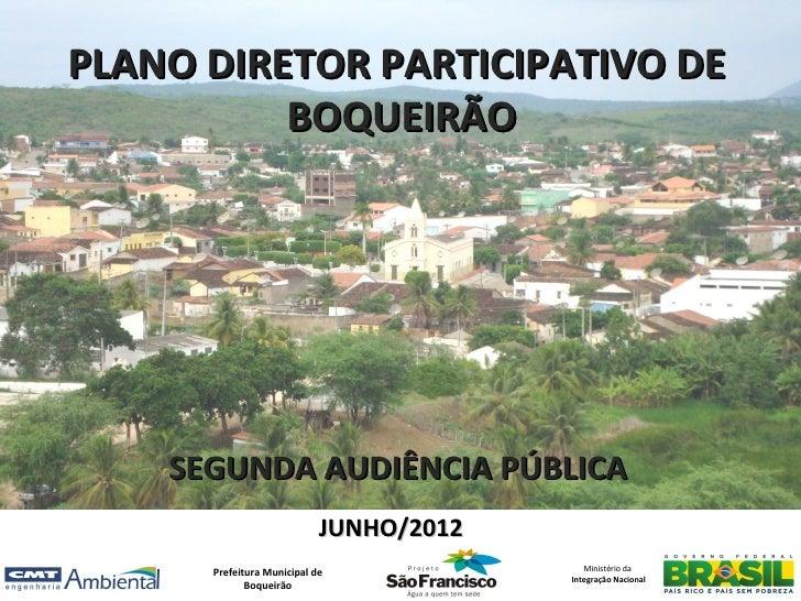 PLANO DIRETOR PARTICIPATIVO DE          BOQUEIRÃO    SEGUNDA AUDIÊNCIA PÚBLICA                            JUNHO/2012      ...