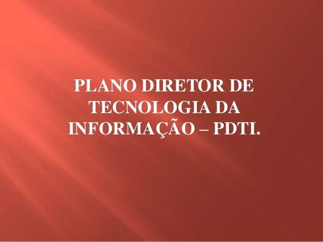 PLANO DIRETOR DE TECNOLOGIA DA INFORMAÇÃO – PDTI.