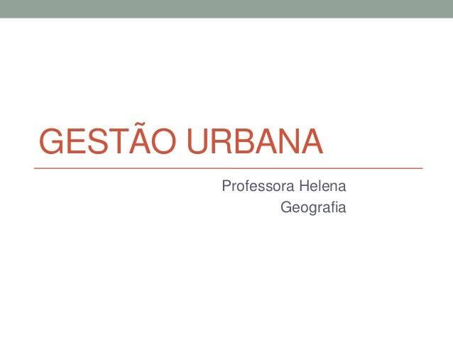 GESTÃO URBANA Professora Helena Geografia