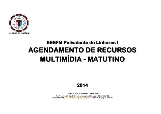 EEEFM Polivalente de Linhares I  AGENDAMENTO DE RECURSOS MULTIMÍDIA - MATUTINO  2014 EEEFM POLIVALENTE LINHARES I Av. Pres...