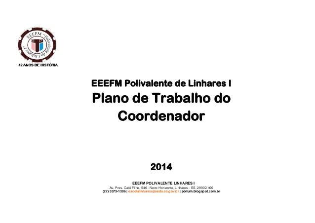 EEEFM Polivalente de Linhares I  Plano de Trabalho do Coordenador  2014 EEEFM POLIVALENTE LINHARES I Av. Pres. Café Filho,...