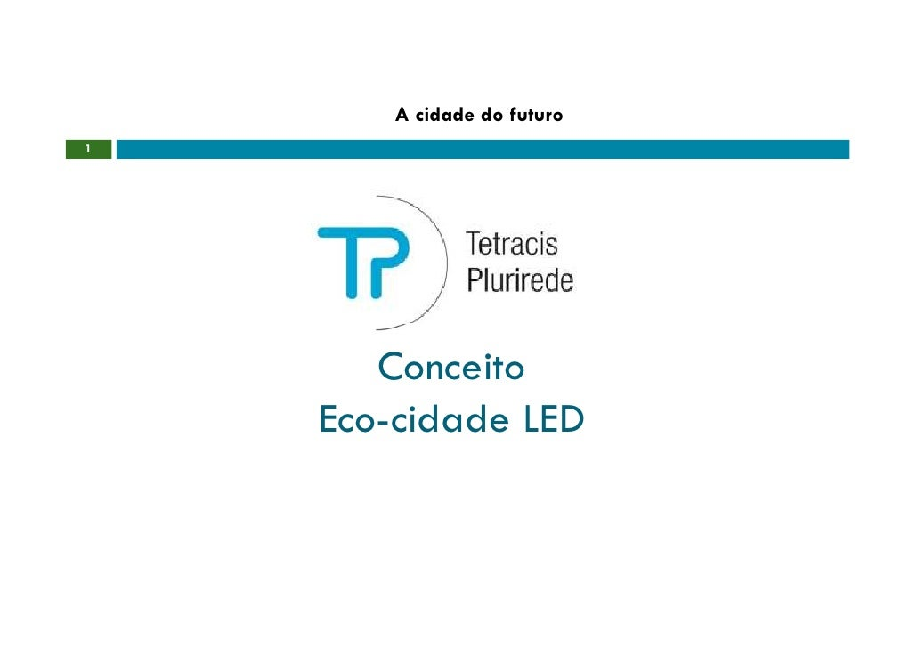 A cidade do futuro 1            Conceito     Eco-cidade LED