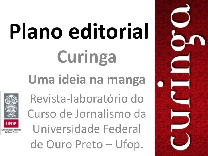 Plano editorial      Curinga  Uma ideia na manga Revista-laboratório do Curso de Jornalismo da  Universidade Federal de Ou...