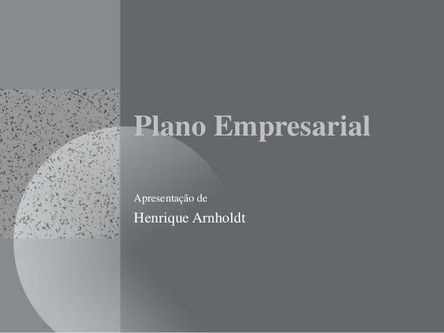 Plano Empresarial Apresentação de Henrique Arnholdt