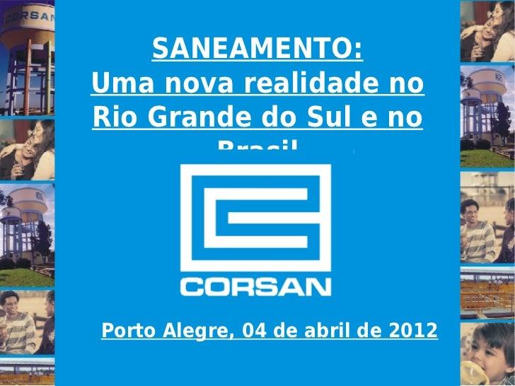 SANEAMENTO:Uma nova realidade noRio Grande do Sul e no        BrasilPorto Alegre, 04 de abril de 2012