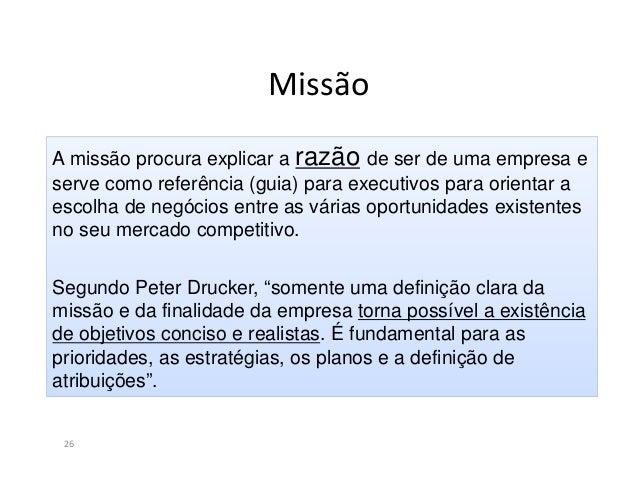 Missão27Uma declaração de missão bem elaborada apresenta as seguintes características:Descreve o propósito da organização;...