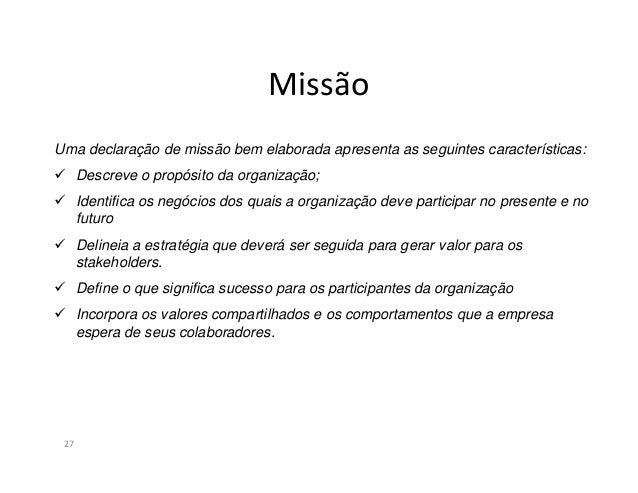 Missão28É uma declaração concisa, com foco interno, da razão de ser da organização, dopropósito básico para qual se direci...