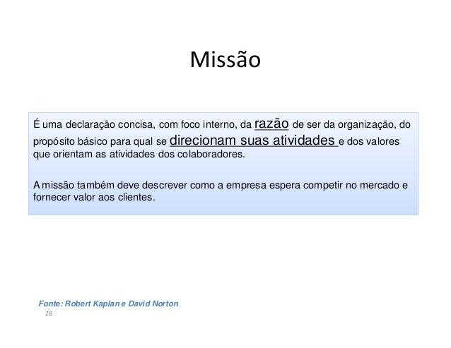 Missão29A missão significa responder:Por que existimos ?Quem somos ?Para que propósito a organização existe ?Que valor nos...