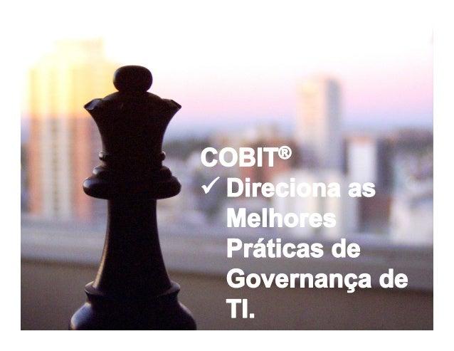 54Cobit Control Objectives for Information and related TechnologyIntrodução ao Framework Cobit:Cobit é um framework que te...