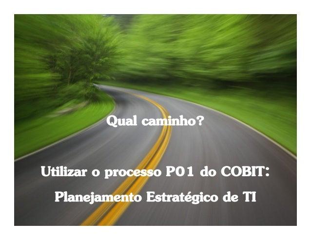 55InformaçãoPlanejamento eOrganizaçãoMonitoramentoe AvaliaçãoEntrega eSuporteAquisição eImplementação4 - DomíniosObjetivos...