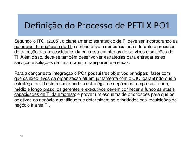 PETI por Lutchen72Principais aspectos:Foco nos objetivos estratégicos da organização e nas estratégias de TI queviabilizam...