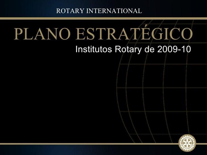 Institutos Rotary de 2009-10  PLANO ESTRATÉGICO ROTARY INTERNATIONAL