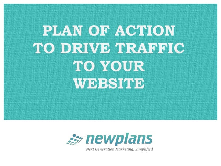 PLAN OF ACTIONTO DRIVE TRAFFIC    TO YOUR    WEBSITE