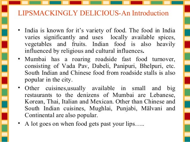 LIPSMACKINGLY DELICIOUS-An Introduction • India is known for it's variety of food. The food in India varies significantly ...