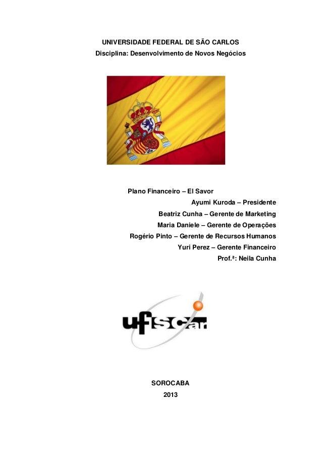 UNIVERSIDADE FEDERAL DE SÃO CARLOSDisciplina: Desenvolvimento de Novos NegóciosPlano Financeiro – El SavorAyumi Kuroda – P...