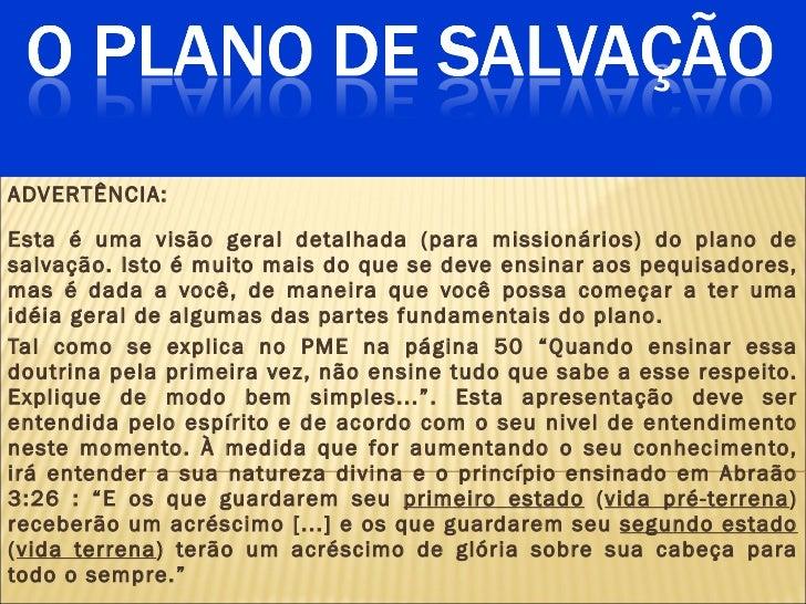 ADVERTÊNCIA:  Esta é uma visão geral detalhada (para missionários) do plano de salvação. Isto é muito mais do que se deve ...