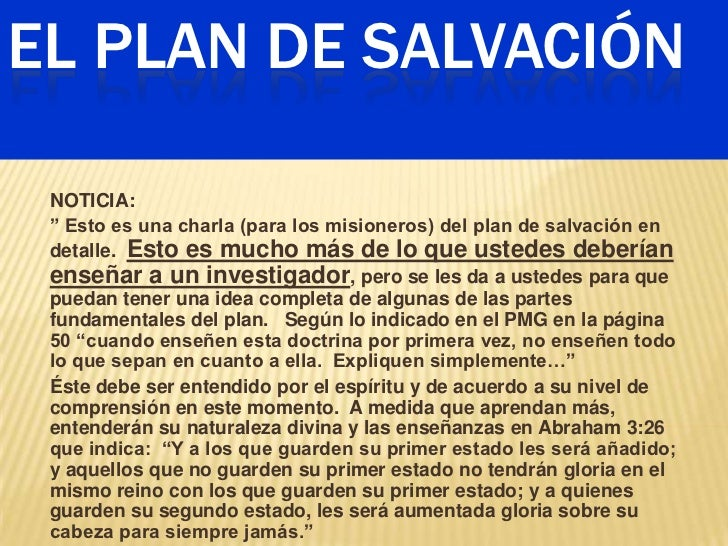 EL PLAN DE SALVACIÓN NOTICIA: ‖ Esto es una charla (para los misioneros) del plan de salvación en detalle. Esto es mucho m...