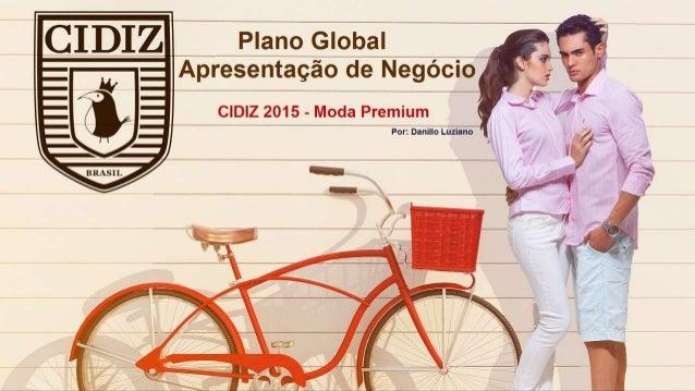 """PlanoGlobal  A Apresentação de hlegõcio I  ¡' .   Por:  DaniIToLuzIano """"l L  CIDIZ 2015 - Moda Premium k.  7"""