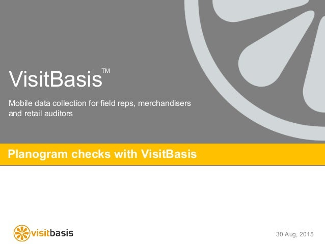 VisitBasis Planogram checks with VisitBasis Mobile data collection for field reps, merchandisers and retail auditors TM 30...