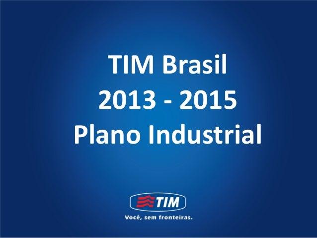 TIM Brasil  2013 - 2015Plano Industrial
