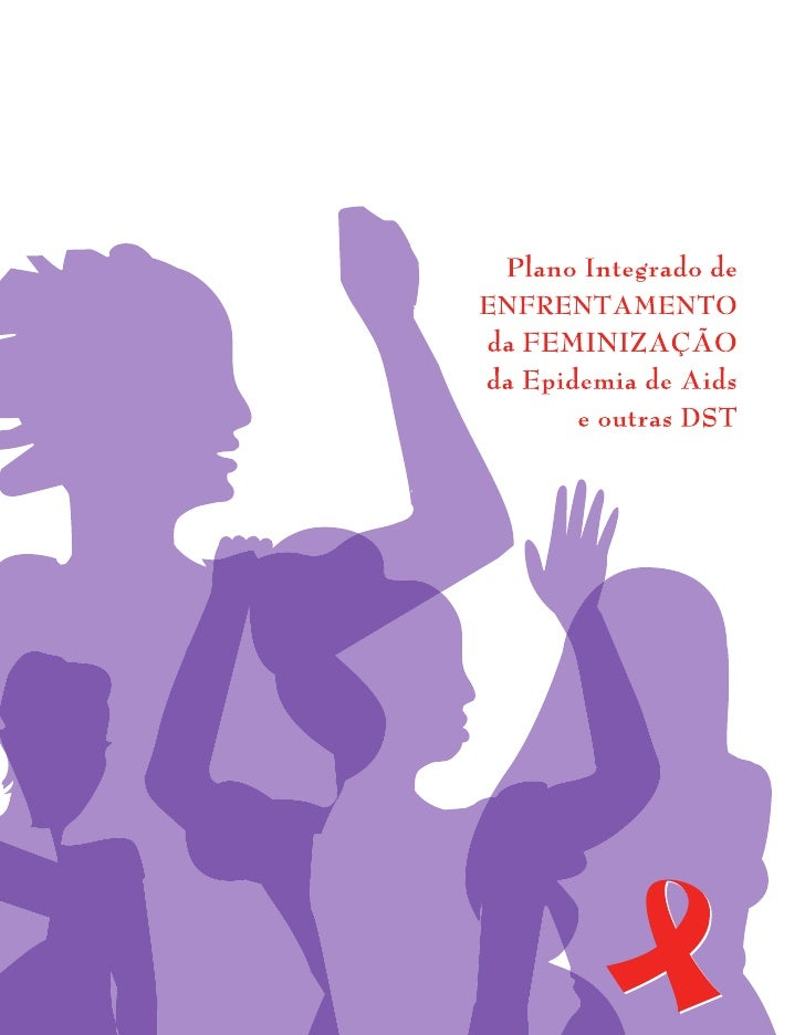 Plano Integrado deENFRENTAMENTO  à FEMINIZAÇÃO da Epidemia de Aids     e outras DST      Julho, 2007