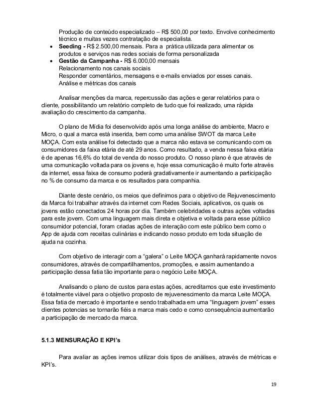 19 Produção de conteúdo especializado – R$ 500,00 por texto. Envolve conhecimento técnico e muitas vezes contratação de es...