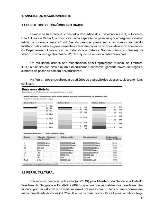 5 1. ANÁLISE DO MACROAMBIENTE 1.1 PERFIL SOCIOECONÔMICO NO BRASIL Durante os três primeiros mandatos do Partido dos Trabal...