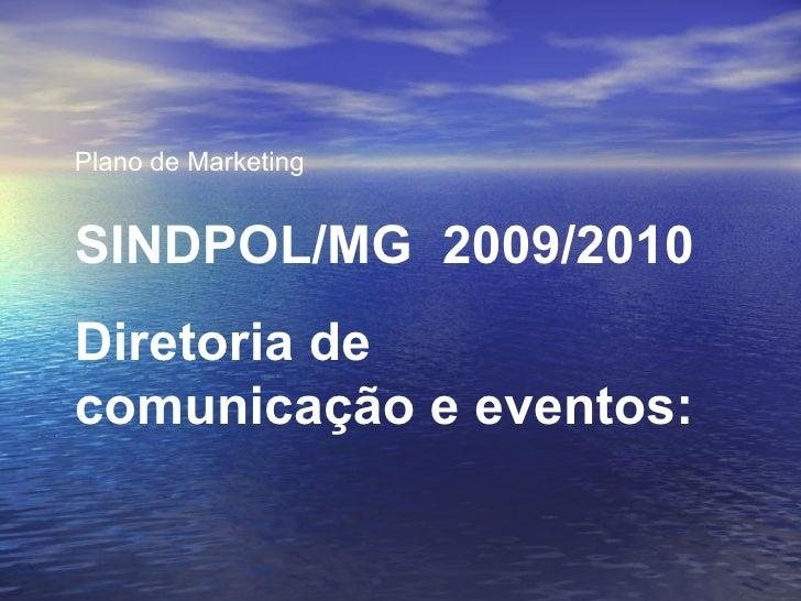 Plano de Marketing SINDPOL/MG  2009/2010 Diretoria de comunicação e eventos: