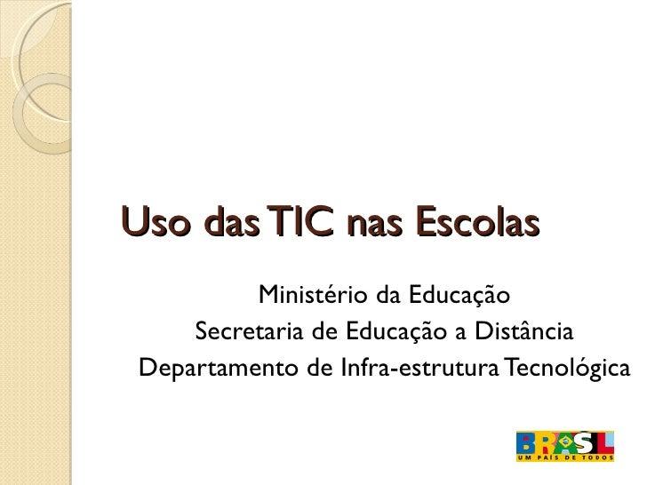 Uso das TIC nas Escolas Ministério da Educação Secretaria de Educação a Distância Departamento de Infra-estrutura Tecnológ...