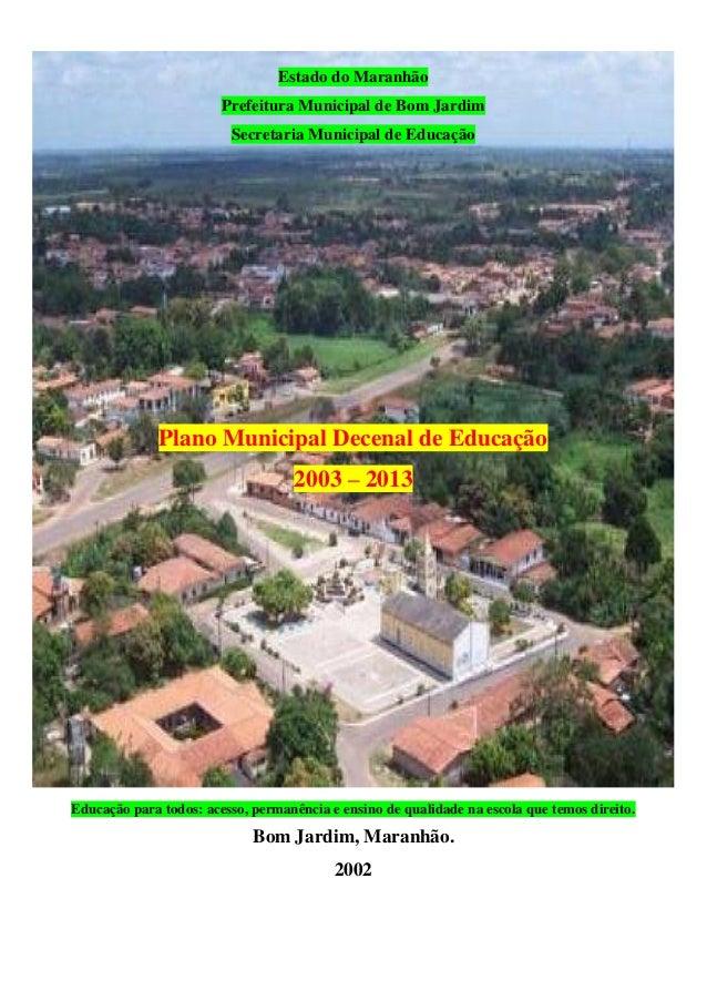 Estado do Maranhão Prefeitura Municipal de Bom Jardim Secretaria Municipal de Educação  Plano Municipal Decenal de Educaçã...