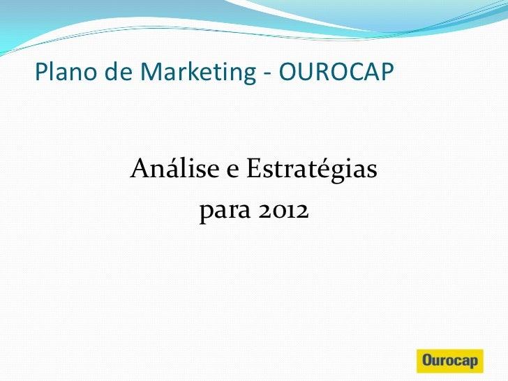 Plano de Marketing - OUROCAP       Análise e Estratégias            para 2012