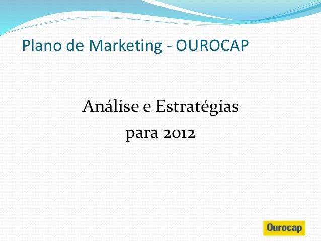 Análise e Estratégias para 2012 Plano de Marketing - OUROCAP