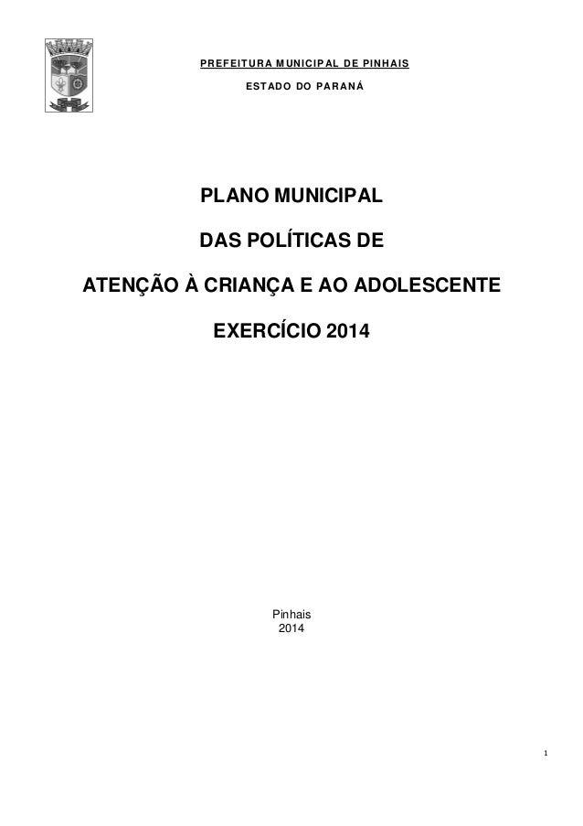 PREFEITURA MUNICIPAL DE PINHAIS ESTADO DO PARANÁ 1 PLANO MUNICIPAL DAS POLÍTICAS DE ATENÇÃO À CRIANÇA E AO ADOLESCENTE EXE...