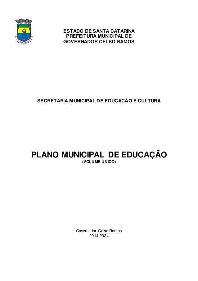 ESTADO DE SANTA CATARINA  PREFEITURA MUNICIPAL DE  GOVERNADOR CELSO RAMOS  SECRETARIA MUNICIPAL DE EDUCAÇÃO E CULTURA  PLA...