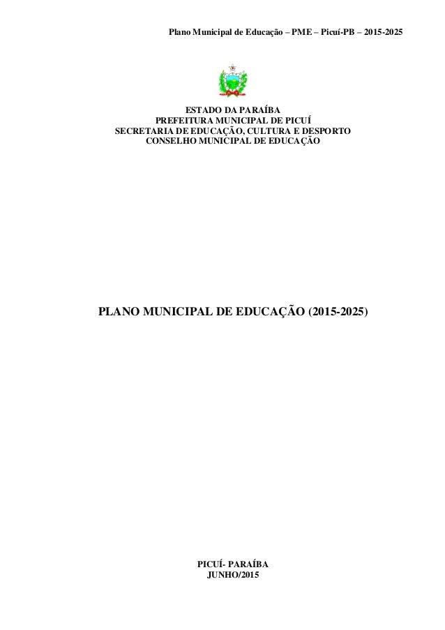 Plano Municipal de Educação – PME – Picuí-PB – 2015-2025 ESTADO DA PARAÍBA PREFEITURA MUNICIPAL DE PICUÍ SECRETARIA DE EDU...