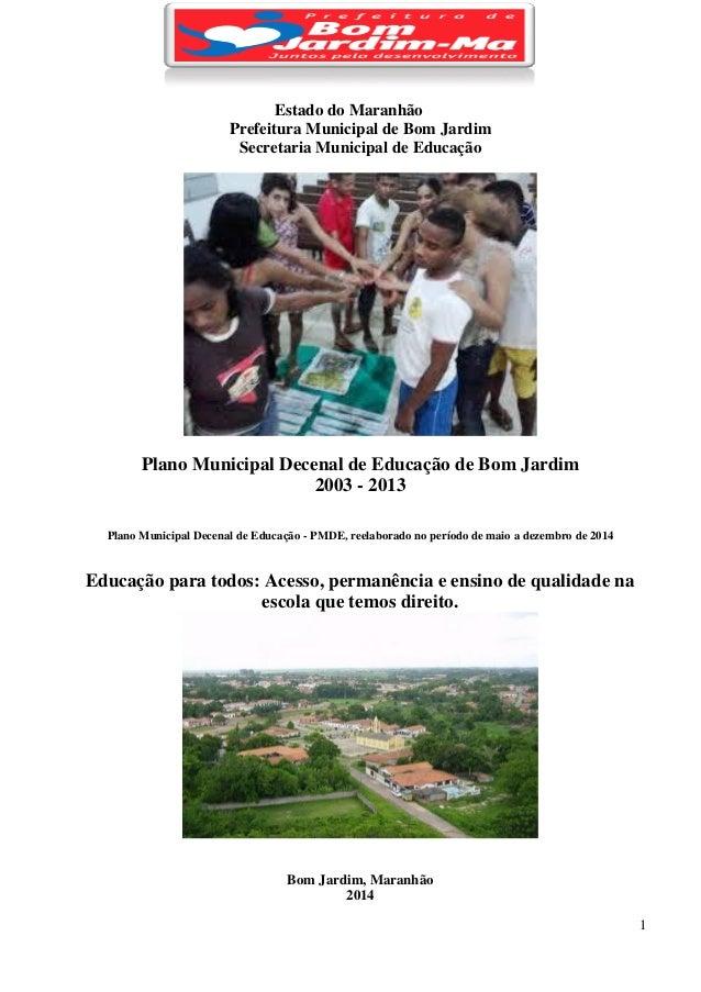 1 Estado do Maranhão Prefeitura Municipal de Bom Jardim Secretaria Municipal de Educação Plano Municipal Decenal de Educaç...