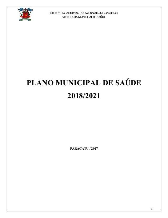 PREFEITURA MUNICIPAL DE PARACATU– MINAS GERAIS SECRETARIA MUNICIPAL DE SAÚDE 1 PLANO MUNICIPAL DE SAÚDE 2018/2021 PARACATU...