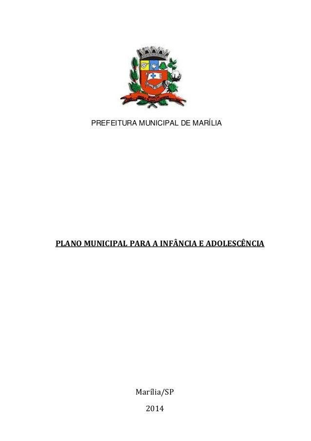 PREFEITURA MUNICIPAL DE MARÍLIA PLANO MUNICIPAL PARA A INFÂNCIA E ADOLESCÊNCIA Marília/SP 2014