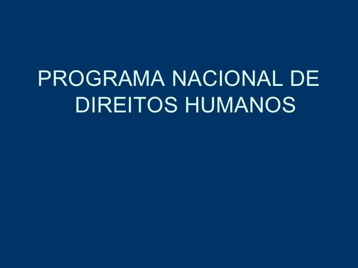 <ul><li>PROGRAMA NACIONAL DE DIREITOS HUMANOS </li></ul>