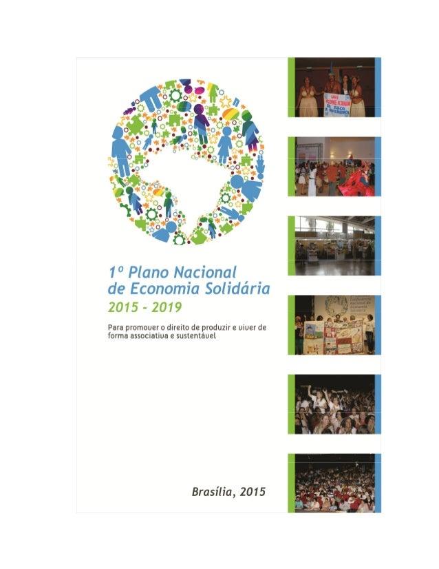CONSELHO NACIONAL DE ECONOMIA SOLIDÁRIA 1º PLANO NACIONAL DE ECONOMIA SOLIDÁRIA (2015- 2019) 1 1º PLANO NACIONAL DE ECONOM...