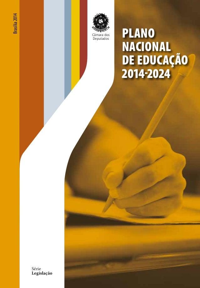 Brasília2014 PLANO NACIONAL DE EDUCAÇÃO 2014-2024 Câmara dos Deputados Série Legislação A série Legislação reúne textos le...