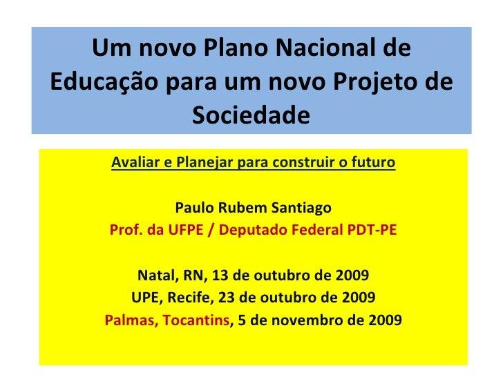 Um novo Plano Nacional de Educação para um novo Projeto de Sociedade Avaliar e Planejar para construir o futuro Paulo Rube...