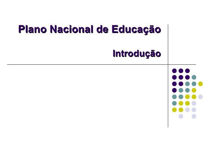 Plano Nacional de Educação                 Introdução
