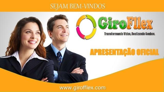 SEJAM BEM-VINDOS  APRESENTAÇÃO OFICIAL  www.girofflex.com