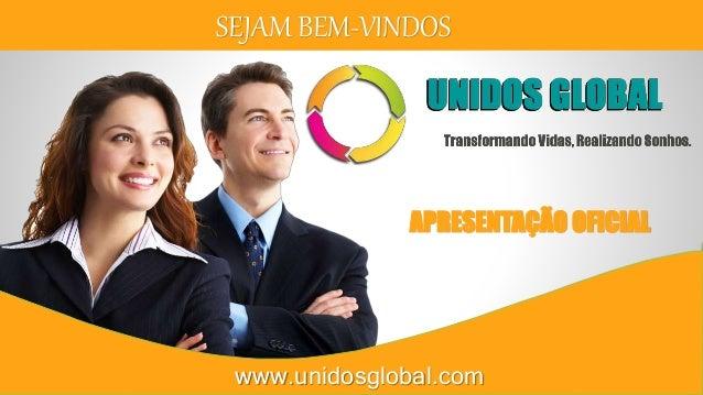 SEJAM BEM-VINDOS APRESENTAÇÃO OFICIAL www.unidosglobal.com