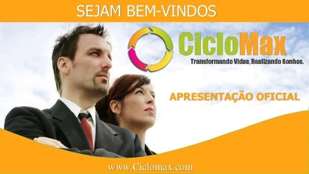 SEJAM BEM-VINDOS www.Ciclomax.com APRESENTAÇÃO OFICIAL